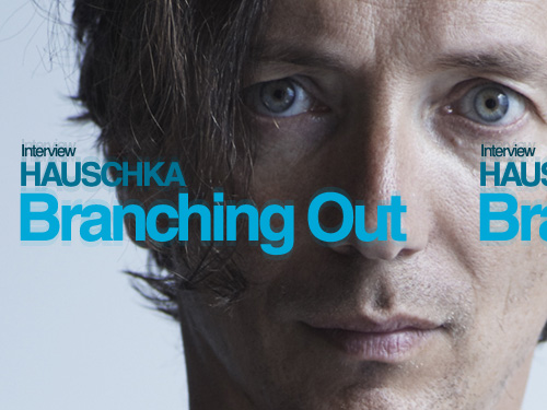 INTERVIEW: HAUSCHKA Branching Out